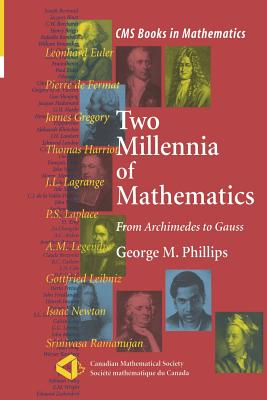 Two Millennia of Mathematics: From Archimedes to Gauss - Phillips, George M