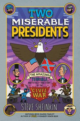 Two Miserable Presidents: The Amazing, Terrible, and Totally True Story of the Civil War - Sheinkin, Steve