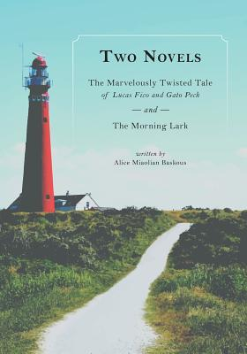 Two Novels: The Marvelously Twisted Tale of Lucas Fico and Gato Pech and the Morning Lark - Baskous, Alice Miaolian