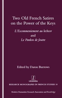 Two Old French Satires on the Power of the Keys: L'Escommeniement Au Lecheor and Le Pardon de Foutre: L'Escommeniement Au Lecheor and Le Pardon de Foutre - Burrows, Daron