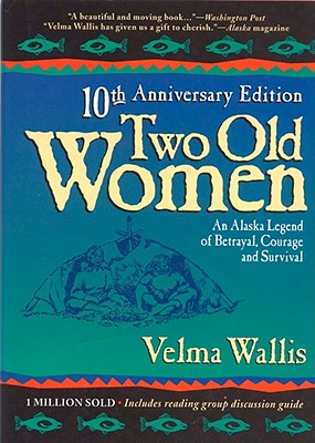 Two Old Women: An Alaskan Legend of Betrayal, Courage, and Survival - Wallis, Velma