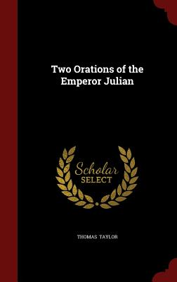 Two Orations of the Emperor Julian - Taylor, Thomas