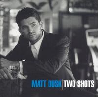 Two Shots - Matt Dusk