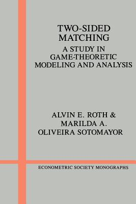 Two-Sided Matching: A Study in Game-Theoretic Modeling and Analysis - Roth, Alvin E, and Sotomayor, Marilda A Oliveira