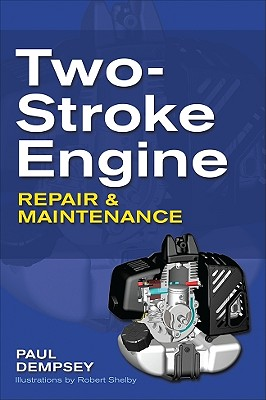 Two-Stroke Engine Repair and Maintenance - Dempsey Paul, and Dempsey, Paul K