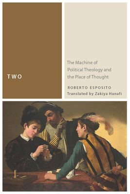 Two: The Machine of Political Theology and the Place of Thought - Esposito, Roberto, and Hanafi, Zakiya (Translated by)