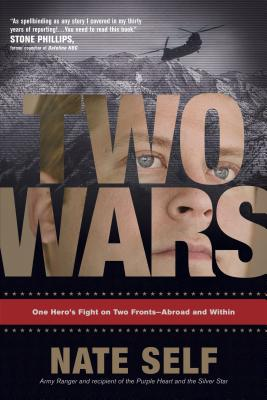 Two Wars: One Hero's Fight on Two Fronts--Abroad and Within - Self, Nate