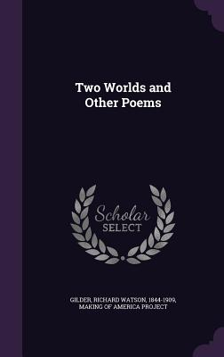 Two Worlds and Other Poems - Gilder, Richard Watson, and Making of America Project (Creator)
