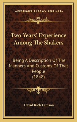 Two Years' Experience Among the Shakers Two Years' Experience Among the Shakers: Being a Description of the Manners and Customs of That Peoplbeing a Description of the Manners and Customs of That People (1848) E (1848) - Lamson, David Rich