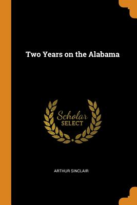 Two Years on the Alabama - Sinclair, Arthur