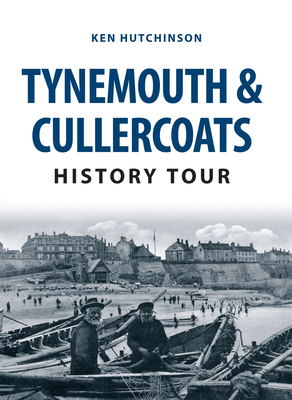 Tynemouth & Cullercoats History Tour - Hutchinson, Ken
