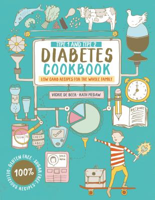 Type 1 and Type 2 Diabetes Cookbook: Low carb recipes for the whole family - De Beer, Vickie, and Megaw, Kath