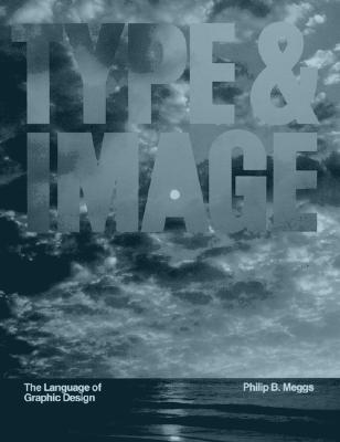 Type and Image: The Language of Graphic Design - Meggs, Philip B, and Meggs, Phillip B