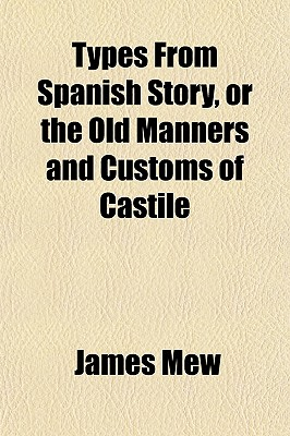 Types from Spanish Story, or the Old Manners and Customs of Castile - Mew, James