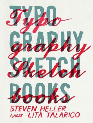 Typography Sketchbooks - Heller, Steven (Editor), and Lita, Talarico (Editor)