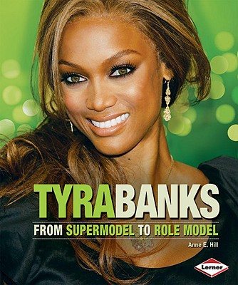 Tyra Banks: From Supermodel to Role Model - Hill, Anne E