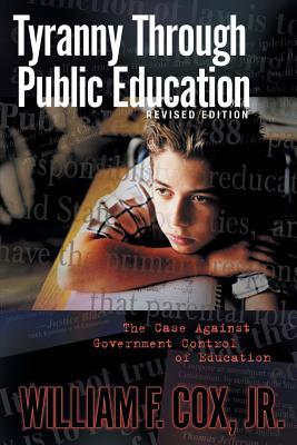 Tyranny Through Public Education - Cox, William F Jr