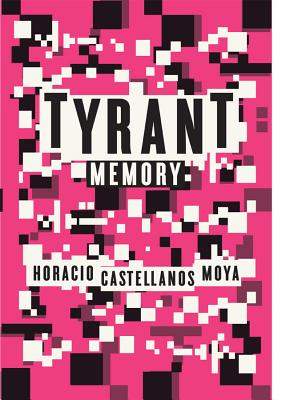 Tyrant Memory - Castellanos Moya, Horacio, and Silver, Katherine (Translated by)