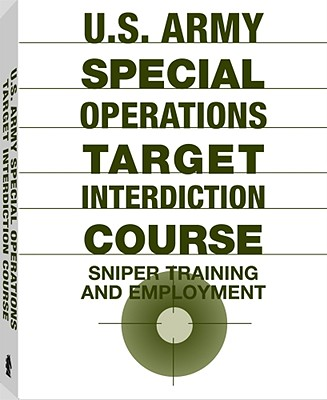 U.S. Army Special Operations Target Interdiction Course: Sniper Training and Employment - Paladin Press, and U S Army