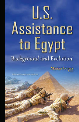 U.S. Assistance to Egypt: Background & Evolution - Cortez, Marian (Editor)