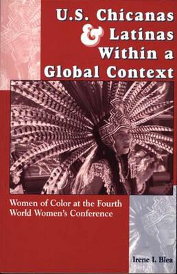 U.S. Chicanas and Latinas Within a Global Context: Women of Color at the Fourth World Women's Conference - Blea, Irene I