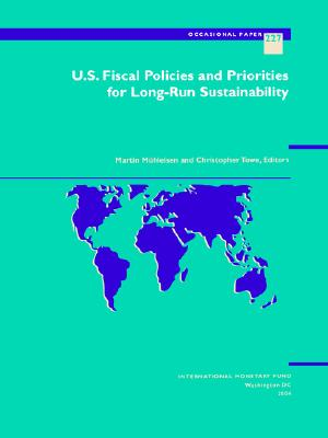 U.S. Fiscal Policies and Priorities for Long-Run Sustainability - Muhleisen, Martin (Editor), and Towe, Christopher (Editor)