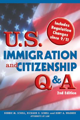 U.S. Immigration and Citizenship Q & A - Schell, Debbie M, and Schell, Richard E, and Wagner, Kurt A