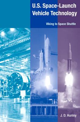 U.S. Space Launch-Vehicle Technology: Viking to Space Shuttle - Hunley, J D, Mr.