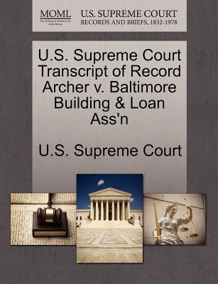 U.S. Supreme Court Transcript of Record Archer V. Baltimore Building & Loan Ass'n - U S Supreme Court (Creator)