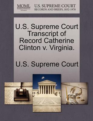 U.S. Supreme Court Transcript of Record Catherine Clinton V. Virginia. - U S Supreme Court (Creator)
