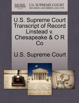 U.S. Supreme Court Transcript of Record Linstead V. Chesapeake & O R Co - U S Supreme Court (Creator)