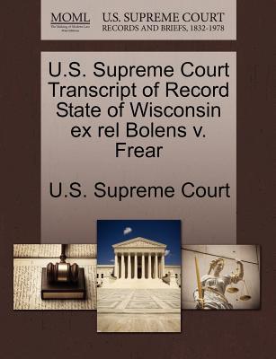 U.S. Supreme Court Transcript of Record State of Wisconsin Ex Rel Bolens V. Frear - U S Supreme Court (Creator)