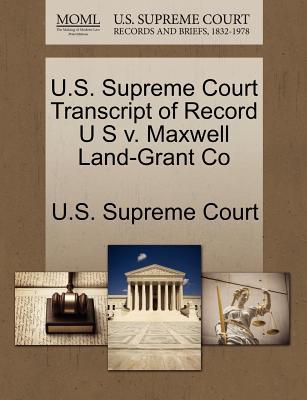 U.S. Supreme Court Transcript of Record U S V. Maxwell Land-Grant Co - U S Supreme Court (Creator)