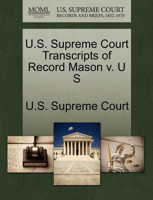U.S. Supreme Court Transcripts of Record Mason V. U S - U S Supreme Court (Creator)