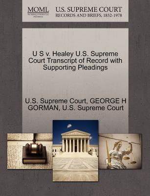 U S V. Healey U.S. Supreme Court Transcript of Record with Supporting Pleadings - Gorman, George H, and U S Supreme Court (Creator)