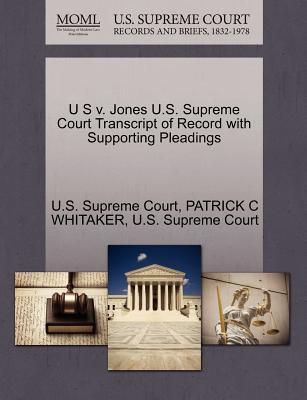 U S V. Jones U.S. Supreme Court Transcript of Record with Supporting Pleadings - Whitaker, Patrick C, and U S Supreme Court (Creator)