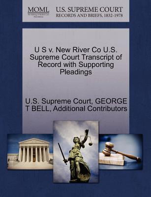 U S V. New River Co U.S. Supreme Court Transcript of Record with Supporting Pleadings - Bell, George T, and Additional Contributors, and U S Supreme Court (Creator)