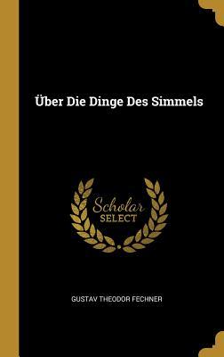 Uber Die Dinge Des Simmels - Fechner, Gustav Theodor