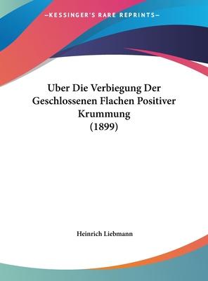 Uber Die Verbiegung Der Geschlossenen Flachen Positiver Krummung (1899) - Liebmann, Heinrich