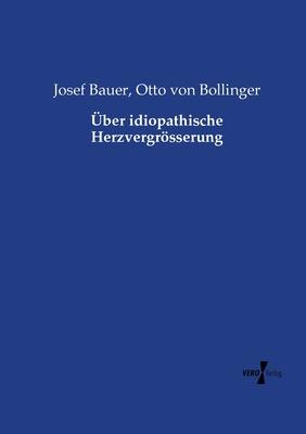 Uber Idiopathische Herzvergrosserung - Bauer, Josef, and Bollinger, Otto Von