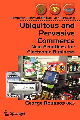 Ubiquitous and Pervasive Commerce: New Frontiers for Electronic Business - Roussos, George (Editor)
