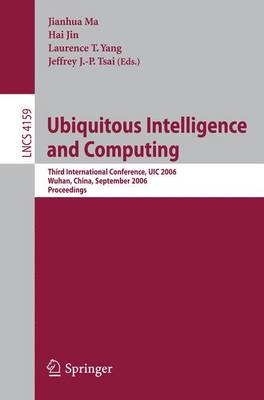Ubiquitous Intelligence and Computing: Third International Conference, UIC 2006, Wuhan, China, September 3-6, 2006, Proceedings - Ma, Jianhua (Editor), and Jin, Hai (Editor), and Yang, Laurence T (Editor)