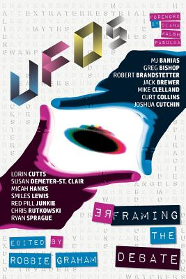 UFOs: Reframing the Debate - Graham, Robbie, and Pasulka, D W (Foreword by), and Sprague, Ryan (Contributions by)
