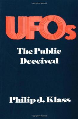 UFOs: The Public Deceived - Klass, Philip J.