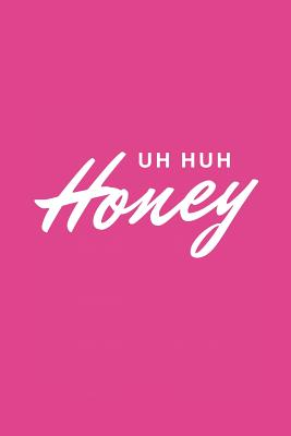 Uh Huh Honey: Blank Lined Composition Notebook/Journal, 150 Page, Matte Finish with Quote, 6x9, Softcover - Journals, Lou Ana
