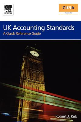 UK Accounting Standards: A Quick Reference Guide - Kirk, Robert