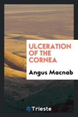 Ulceration of the Cornea - Macnab, Angus