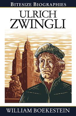 Ulrich Zwingli Bitesize Biography - Boekestein, William