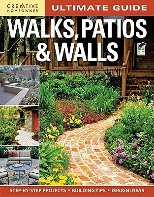 Ultimate Guide: Walks, Patios & Walls - Editors of Creative Homeowner