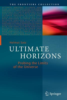 Ultimate Horizons: Probing the Limits of the Universe - Satz, Helmut, Professor